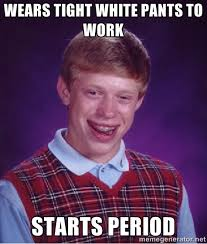 wears tight white pants to work starts period - Bad luck Brian ... via Relatably.com