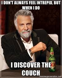 I don't always feel intrepid, but when i do I discover the couch ... via Relatably.com