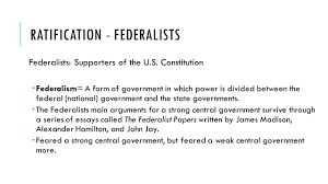 constitutional foundations ch the roots of democracy ppt ratification federalists federalists supporters of the u s