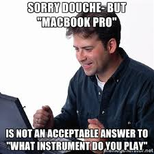 "Sorry douche- but ""macbook pro"" is not an acceptable answer to ... via Relatably.com"