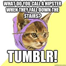 What do you call a hipster when they fall down the stairs? tumblr ... via Relatably.com