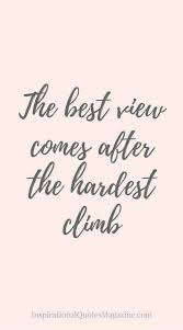 <b>the best views come</b> after the hardest climbs | Brave quotes ...