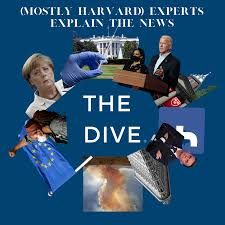The Dive: Experts from Harvard and Beyond Explain The News