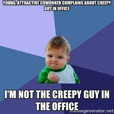 Young, attractive coworker complains about creepy guy in office I ... via Relatably.com