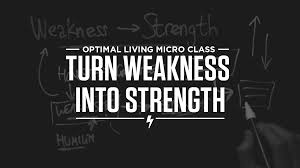 turn weakness into strength optimize