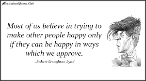 Most of us believe in trying to make other people happy only if ... via Relatably.com
