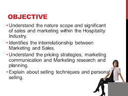 IRB     SALES AND MARKETING IN HOTEL AND RESTAURANT BY AJ  ATICHA     SlidePlayer OBJECTIVE Understand the nature scope and significant of sales and marketing within the Hospitality Industry
