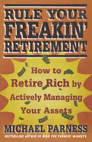 rule your freakin retirement how to retire rich by actively rule your freakin retirement how to retire rich by actively managing your assets michael parness 9780312598808 books amazon ca