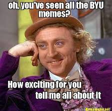Meme Maker - oh, you've seen all the BYU memes? How exciting for ... via Relatably.com