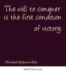 Marshal Ferdinand Foch picture quotes - The will to conquer is the ... via Relatably.com