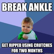 Break ankle get ripped using crutches for two months - Success Kid ... via Relatably.com