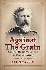 Against the Grain: Colonel Henry M. Lazelle and the U.S. Army ...