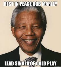 rest in peace bob marley lead singer of cold play - Misc - quickmeme via Relatably.com