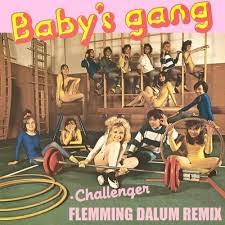 Baby&#x27;s <b>Gang</b> - <b>Challenger</b> (Flemming Dalum Remix) by ...