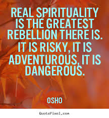 Real spirituality is the greatest rebellion there is... Osho best ... via Relatably.com