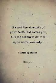 Bible Verses About Strength | It is not the strength of your faith ... via Relatably.com
