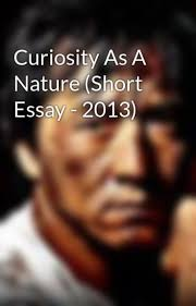 curiosity as a nature short essay      iamtheactionwriter  curiosity as a nature short essay