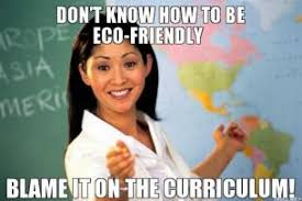 dont-know-how-to-be-ecofriendly-blame-it-on-the-curriculum-thumb.jpg via Relatably.com