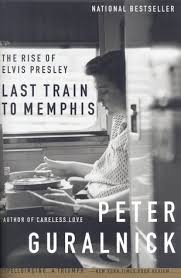 Last Train to Memphis: The Rise of Elvis Presley by Peter Guralnick ...