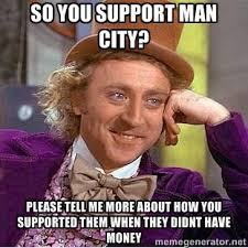 So you support Man City? Please tell me more about how you ... via Relatably.com