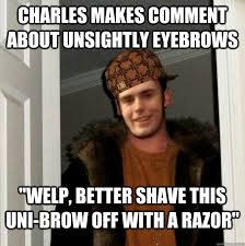 "Charles makes comment about unsightly eyebrows ""welp, better shave ... via Relatably.com"