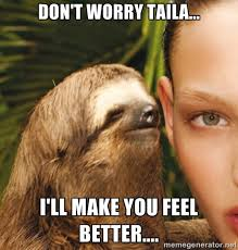 Don't worry Taila... I'll make you feel better.... - The Rape ... via Relatably.com