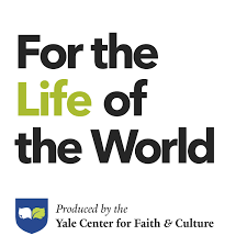 For the Life of the World / Yale Center for Faith & Culture