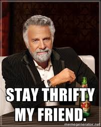 Stay Thrifty my friend. - Dos Equis Man | Meme Generator via Relatably.com