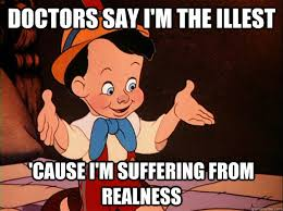doctors say i'm the illest 'cause i'm suffering from realness ... via Relatably.com