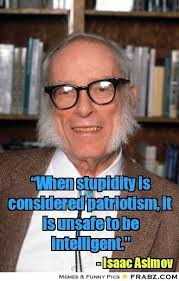 When stupidity is considered patriotism, it is unsafe to be ... via Relatably.com