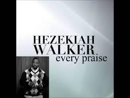 Every Praise (Hezekiah Walker)