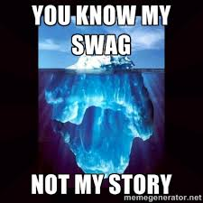 You know my swag Not my story - Deep thought iceberg | Meme Generator via Relatably.com