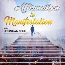 Affirmation to Manifestation Podcast