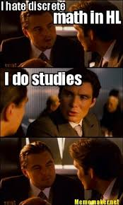 Meme Maker - I hate discrete math in HL I do studies Meme Maker! via Relatably.com
