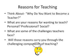 why i want to be a teacher essay Why do you want to be a teacher essay   Order Essays     Reasons