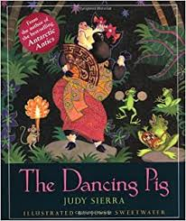 The <b>Dancing Pig</b>: Sierra, Judy, Sweetwater, Jesse: 9780152015947 ...