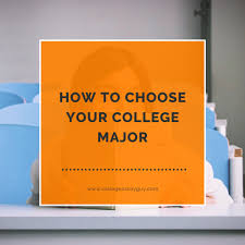 how to choose a major college essay guy get inspired how to choose your college major
