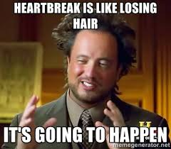 Heartbreak is like losing hair It's going to happen - Ancient ... via Relatably.com