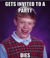 No party. | Bad Luck Brian | Know Your Meme via Relatably.com