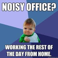 Noisy office? Working the rest of the day from home. - Success Kid ... via Relatably.com
