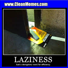 Lazy Efficiency | Clean Memes – The Best The Most Online via Relatably.com
