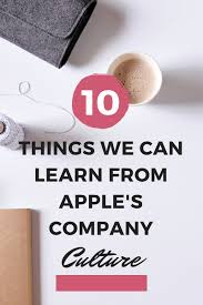 things we can learn from apple s company culture hcw company culture
