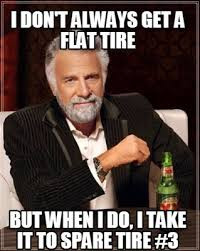 Meme Maker - I don't Always get a flat tire but when i do, i take ... via Relatably.com
