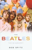 The <b>Beatles: The</b> Biography - Bob Spitz - Google Books