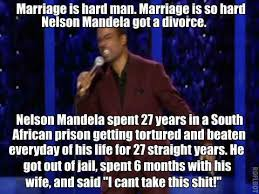Marriage Is So Hard Nelson Mandela Got A Divorce… – Meme | WeKnowMemes via Relatably.com