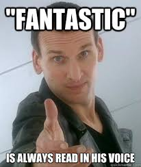 "Fantastic"" is always read in his voice - Eccleston - quickmeme via Relatably.com"
