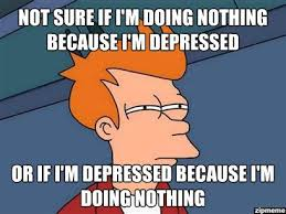 Not Sure If I'm Doing Nothing Because I'm Depressed Or… | WeKnowMemes via Relatably.com