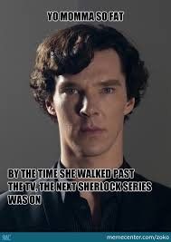 Yes, I Am Aware I Am On A Sherlock Meme Streak, And No, I Do Not ... via Relatably.com