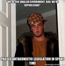 "We're for smaller government, bro, we're Republicans"" passes ... via Relatably.com"