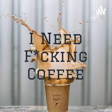 I Need F*cking Coffee